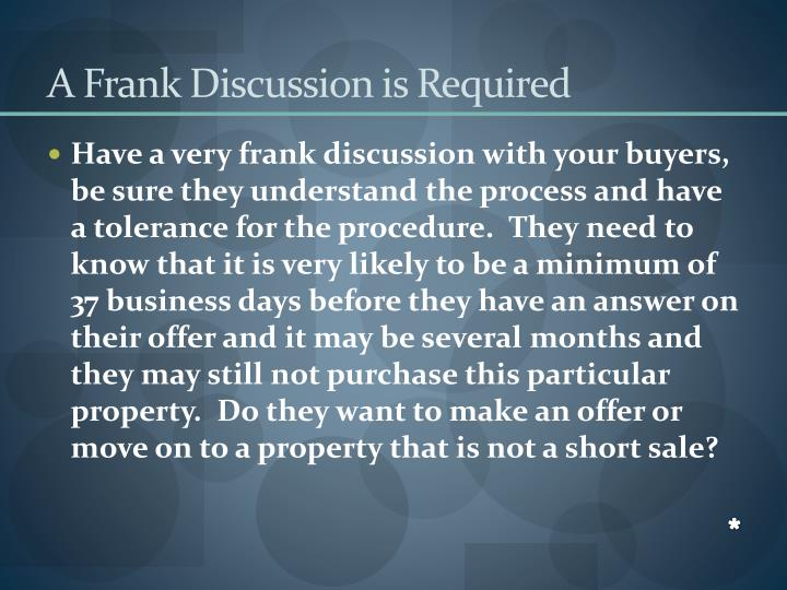 A Frank Discussion is Required