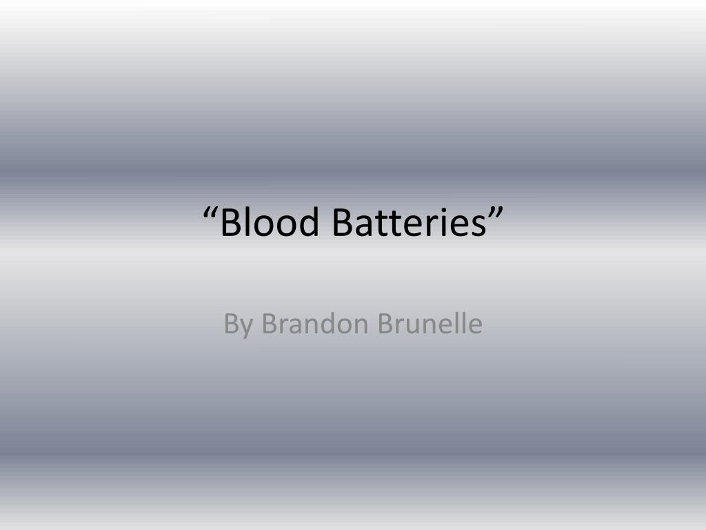 """Blood Batteries"""
