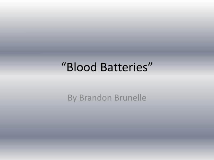 Blood batteries l.jpg