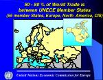 50 80 of world trade is between unece member states 55 member states europe north america cis