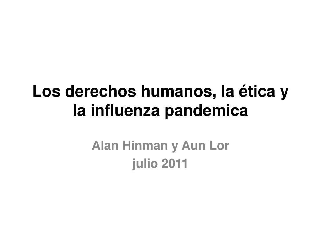 Los derechos humanos, la ética y la influenza pandemica
