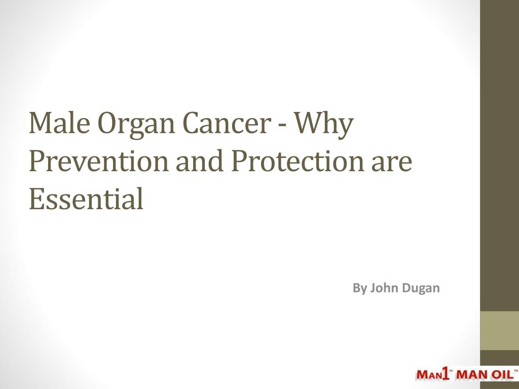 Male Organ Cancer - Why Prevention and Protection are Essential