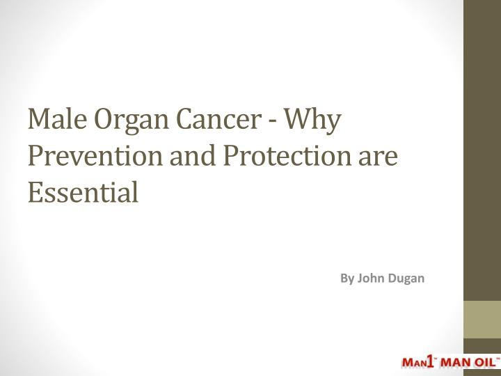 Male organ cancer why prevention and protection are essential