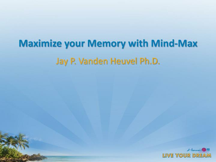 Maximize your memory with mind max