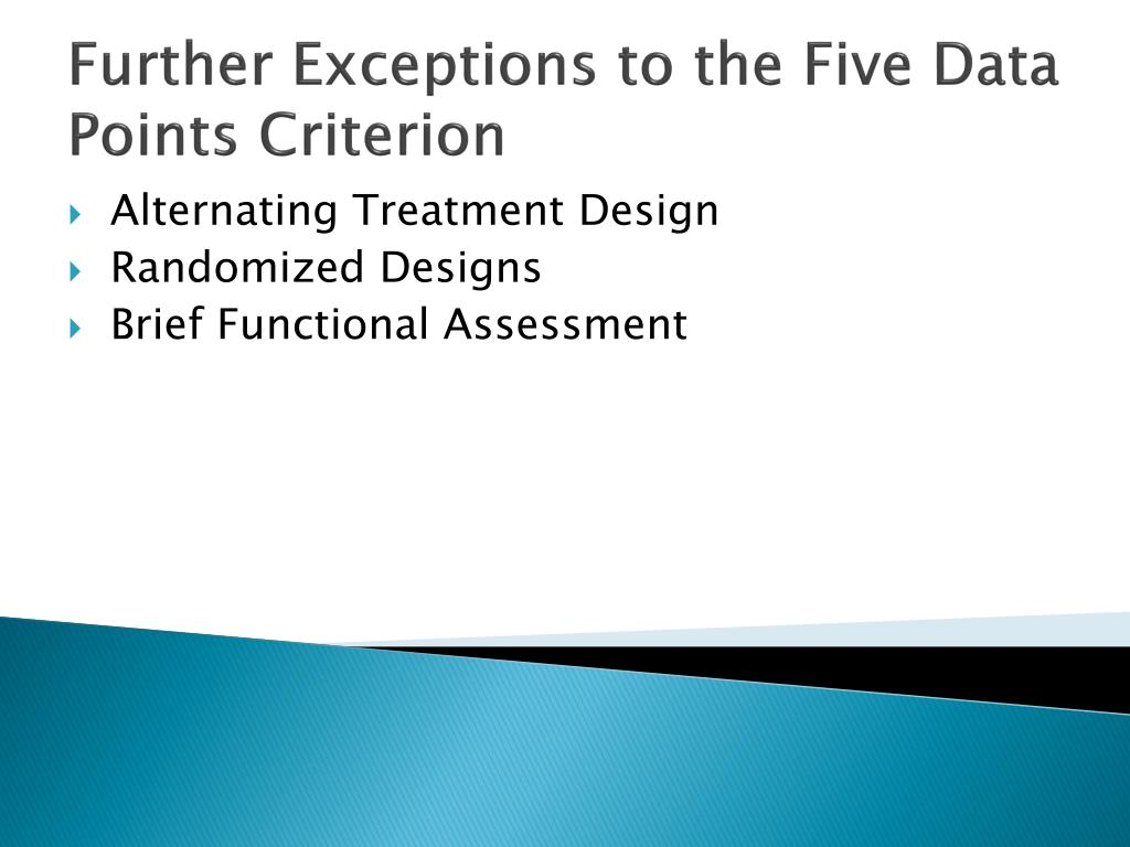 Further Exceptions to the Five Data Points Criterion