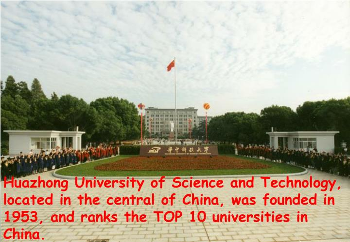 Huazhong University of Science and Technology, located in the central of China, was founded in 1953,...