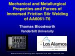 mechanical and metallurgical properties and forces of immersed friction stir welding of aa6061 t6
