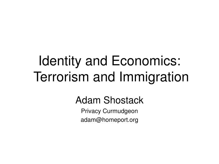 Identity and economics terrorism and immigration