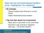 how can you recruit business leaders to be champions for children