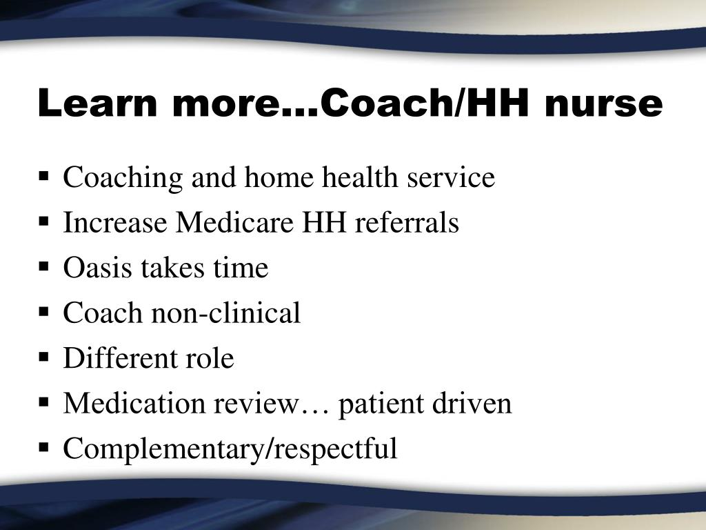 Learn more…Coach/HH nurse
