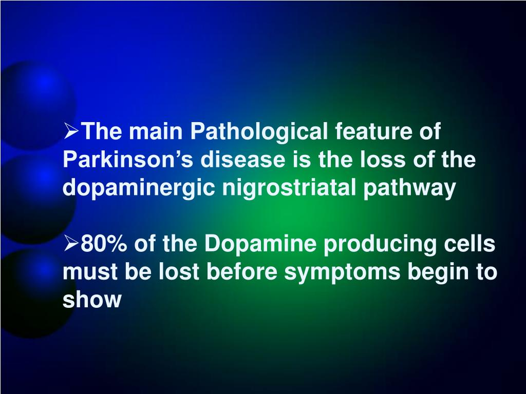 The main Pathological feature of Parkinson's disease is the loss of the dopaminergic nigrostriatal pathway