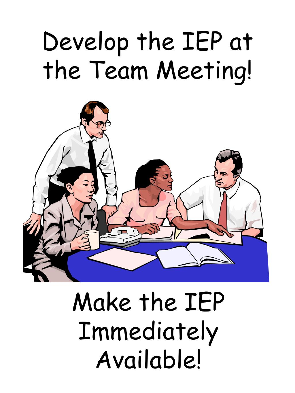 Develop the IEP at the Team Meeting!