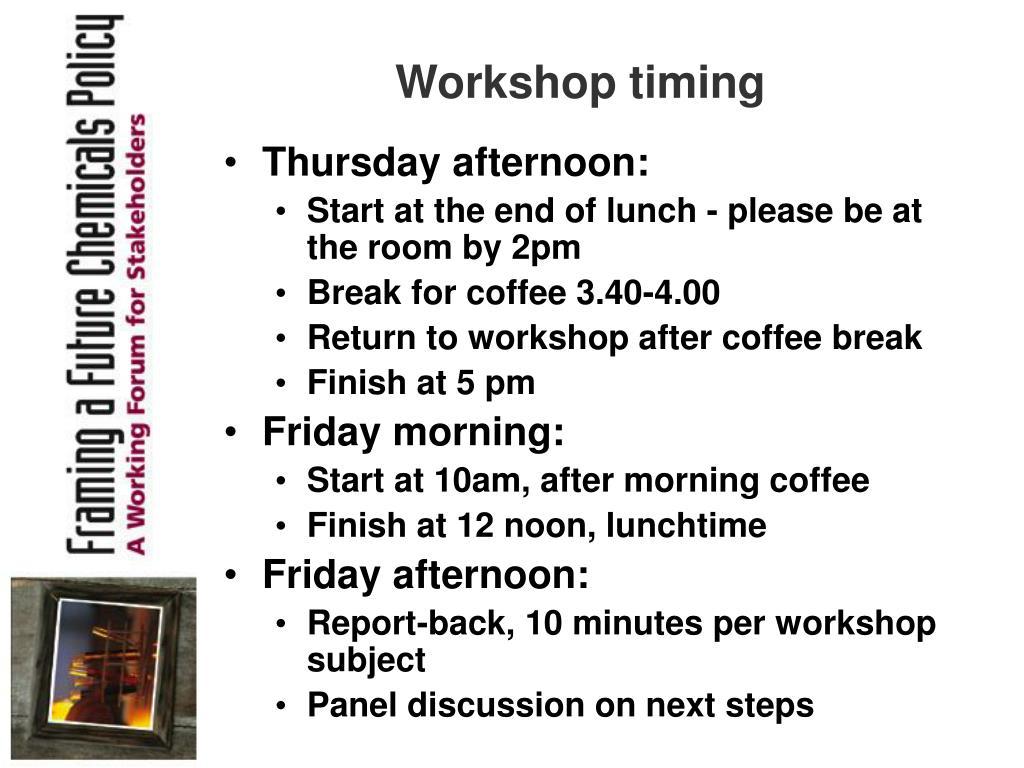 Workshop timing