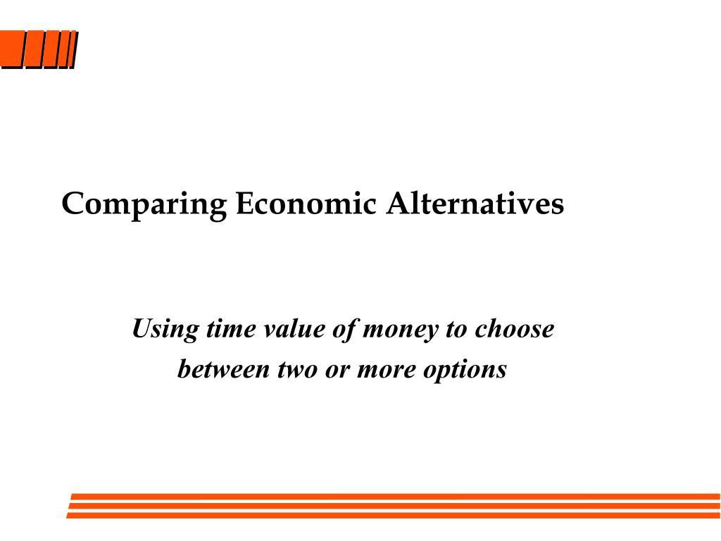 comparing economic alternatives