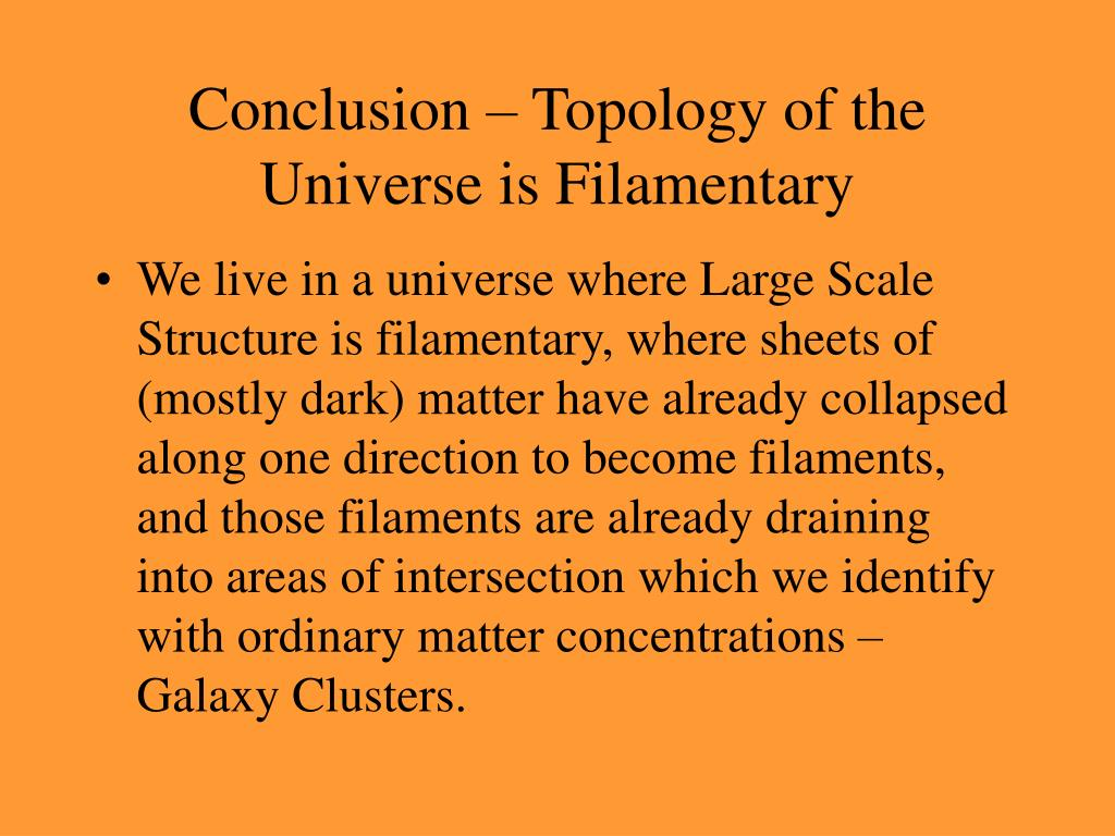 Conclusion – Topology of the Universe is Filamentary
