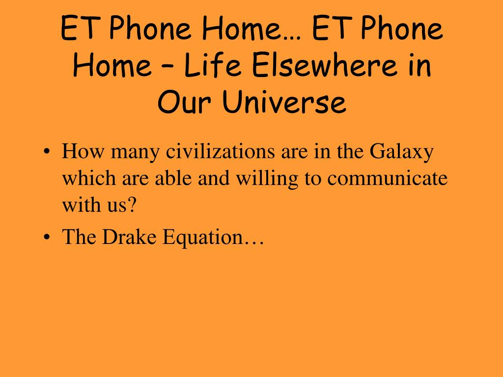 ET Phone Home… ET Phone Home – Life Elsewhere in Our Universe