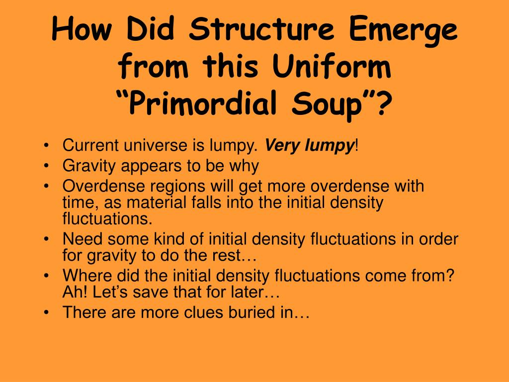"How Did Structure Emerge from this Uniform ""Primordial Soup""?"
