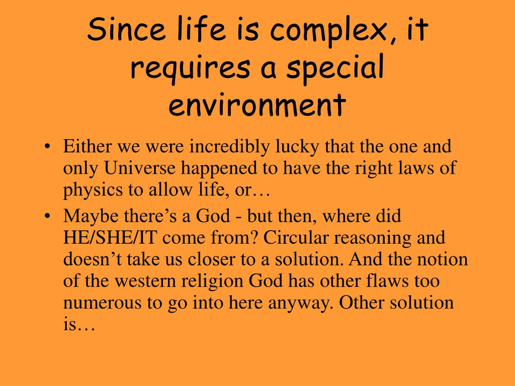 Since life is complex, it requires a special environment
