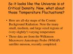 so it looks like the universe is at critical density now what about those temperature fluctuations
