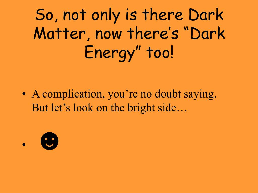 "So, not only is there Dark Matter, now there's ""Dark Energy"" too!"