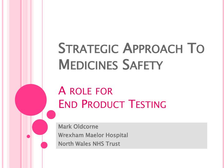 Strategic approach to medicines safety a role for end product testing l.jpg