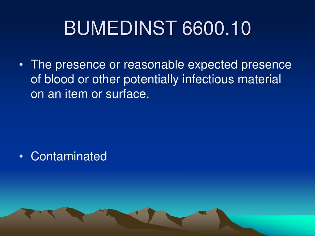 The presence or reasonable expected presence of blood or other potentially infectious material on an item or surface.
