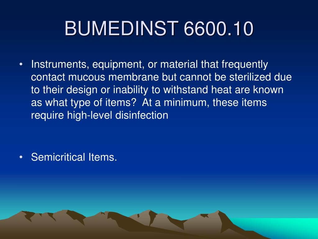 Instruments, equipment, or material that frequently contact mucous membrane but cannot be sterilized due to their design or inability to withstand heat are known as what type of items?  At a minimum, these items require high-level disinfection