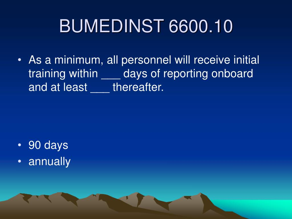 As a minimum, all personnel will receive initial training within ___ days of reporting onboard and at least ___ thereafter.