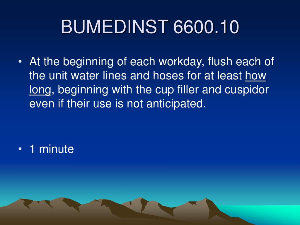 At the beginning of each workday, flush each of the unit water lines and hoses for at least