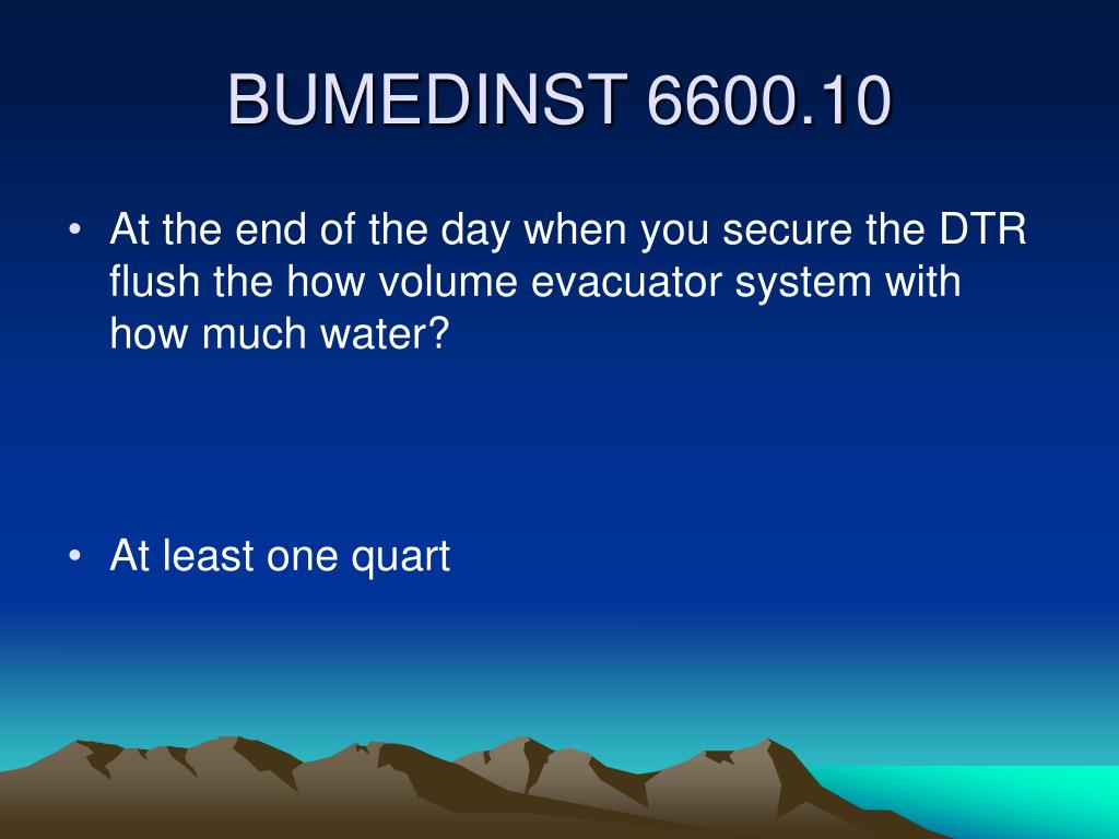 At the end of the day when you secure the DTR flush the how volume evacuator system with how much water?