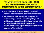 to what extent does iso 14001 contribute to environmental improvement at the company level