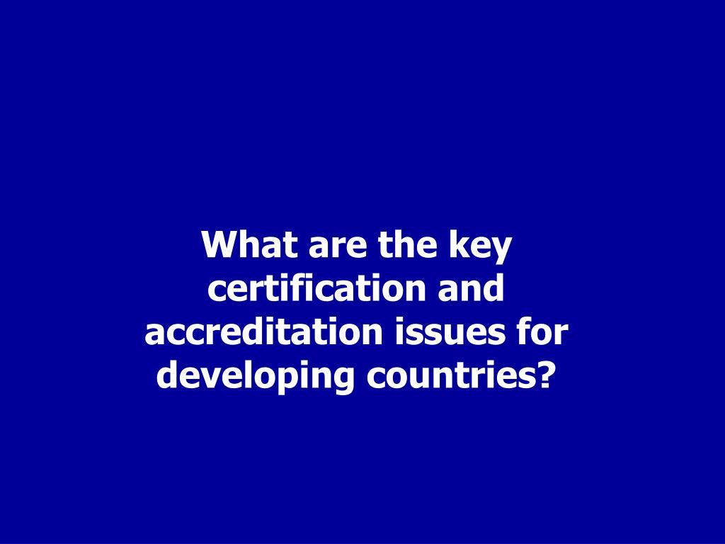 What are the key certification and accreditation issues for developing countries?