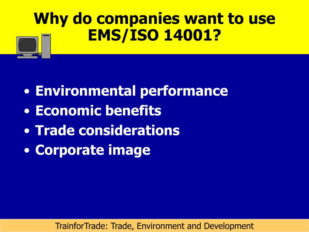 Why do companies want to use EMS/ISO 14001?