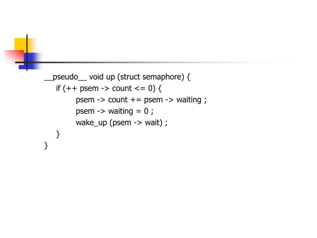 __pseudo__ void up (struct semaphore) {