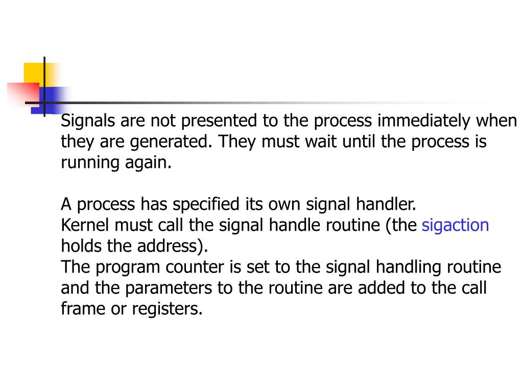 Signals are not presented to the process immediately when