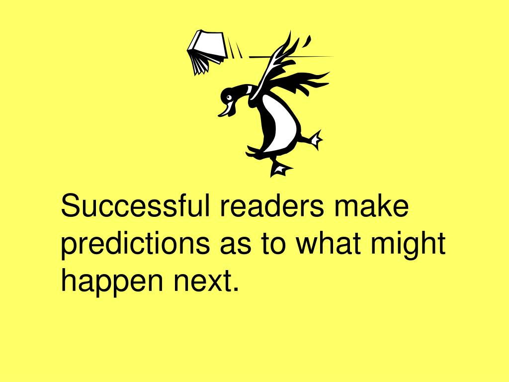 Successful readers make predictions as to what might happen next.