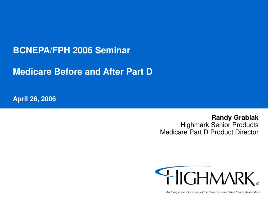 bcnepa fph 2006 seminar medicare before and after part d april 26 2006