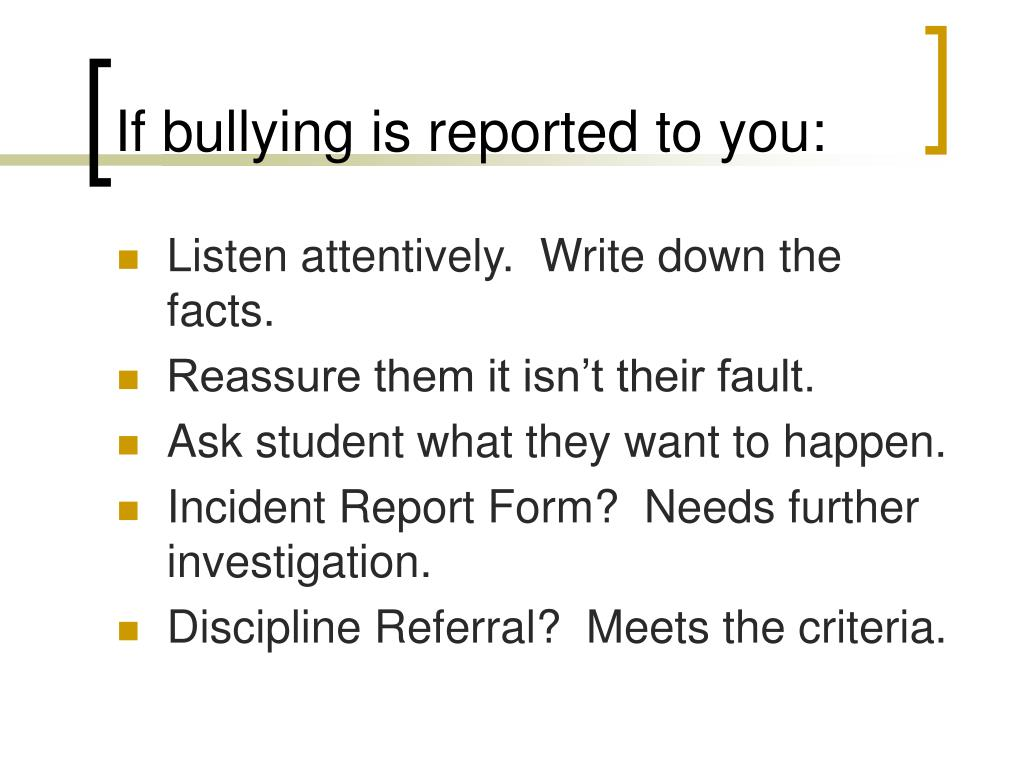 If bullying is reported to you: