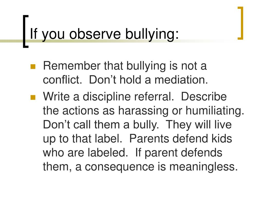 If you observe bullying: