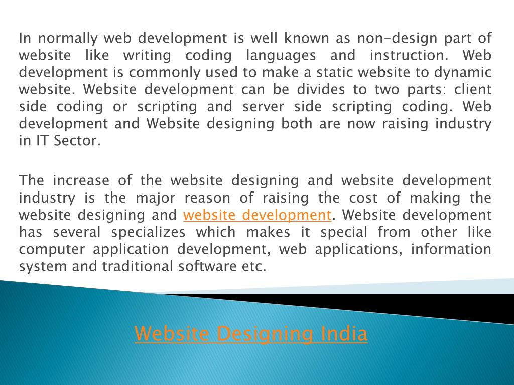 In normally web development is well known as non-design part of website like writing coding languages and instruction. Web development is commonly used to make a static website to dynamic website. Website development can be divides to two parts: client side coding or scripting and server side scripting coding. Web development and Website designing both are now raising industry in IT Sector.