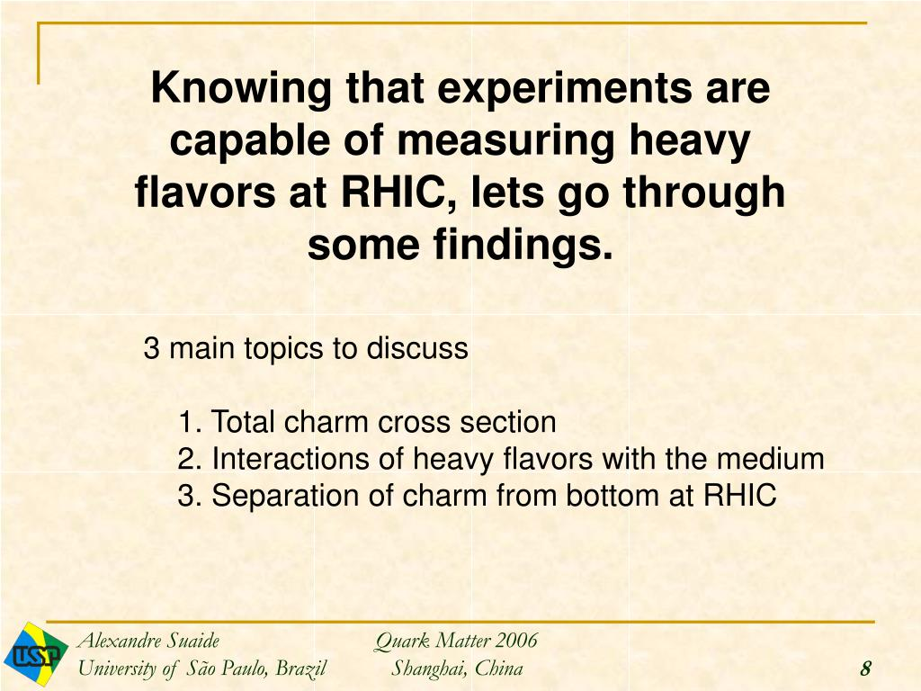 Knowing that experiments are capable of measuring heavy flavors at RHIC, lets go through some findings.