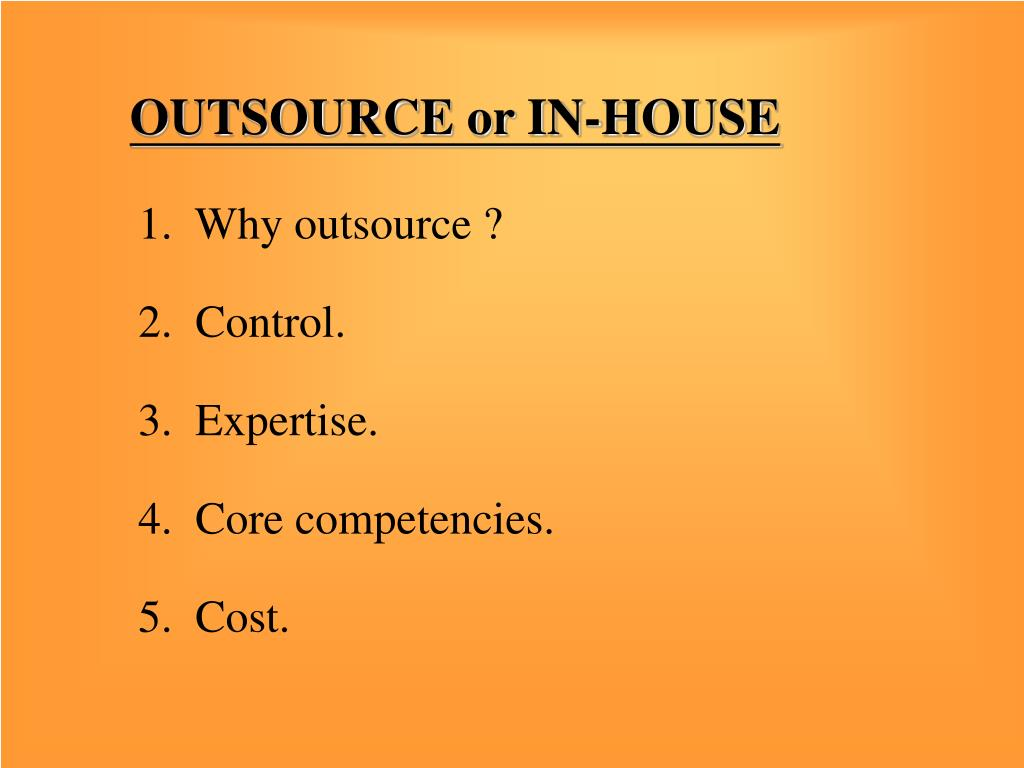 OUTSOURCE or IN-HOUSE