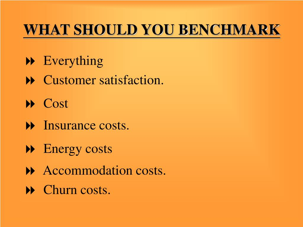 WHAT SHOULD YOU BENCHMARK
