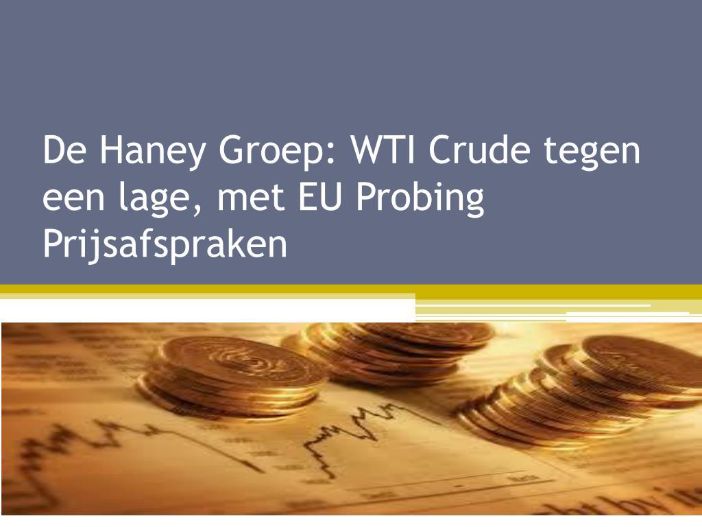 De Haney Groep: WTI Crude tegen een lage, met EU Probing Prijsafspraken
