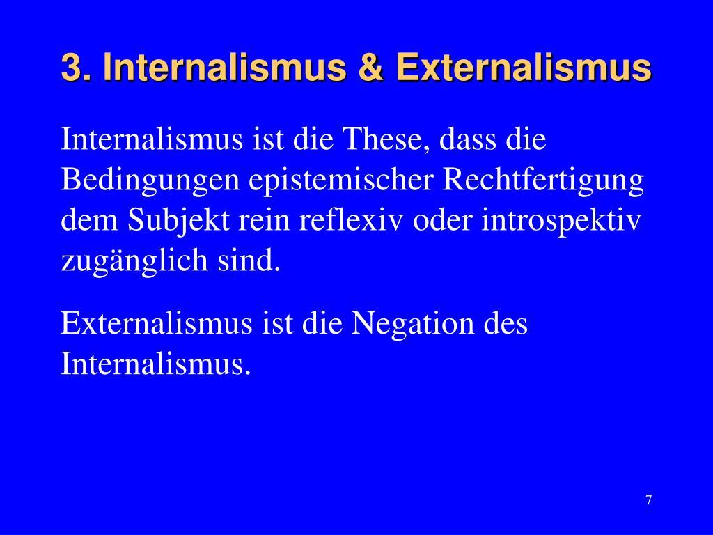 3. Internalismus & Externalismus