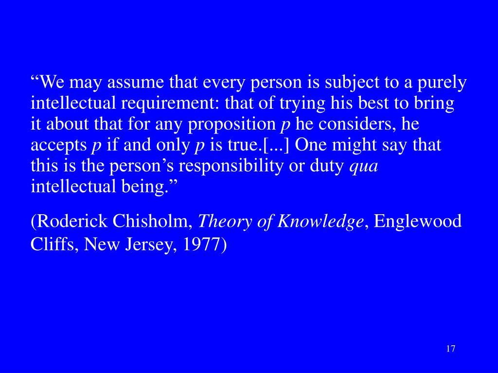 """We may assume that every person is subject to a purely intellectual requirement: that of trying his best to bring it about that for any proposition"