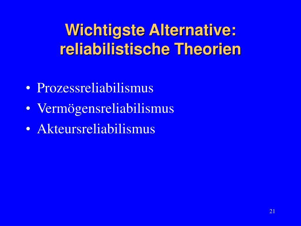 Wichtigste Alternative: reliabilistische Theorien