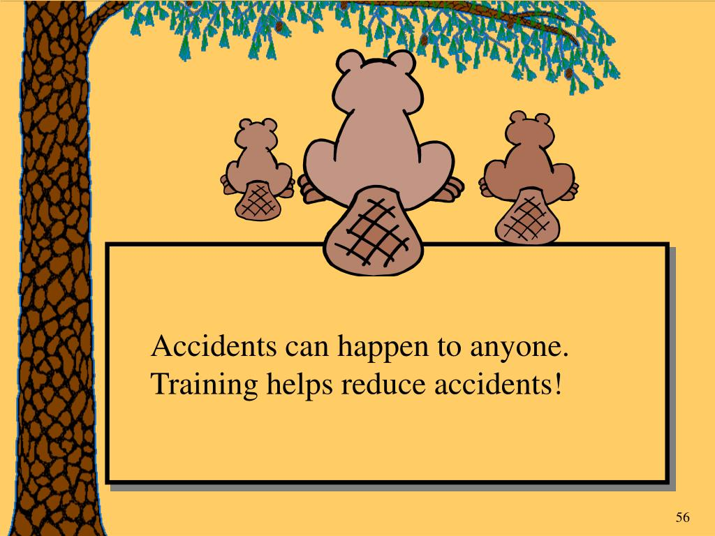 Accidents can happen to anyone. Training helps reduce accidents!