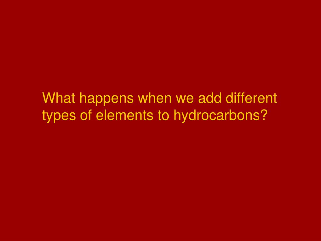 What happens when we add different types of elements to hydrocarbons?