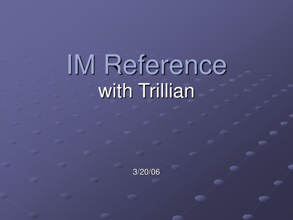 im reference with trillian 3 20 06
